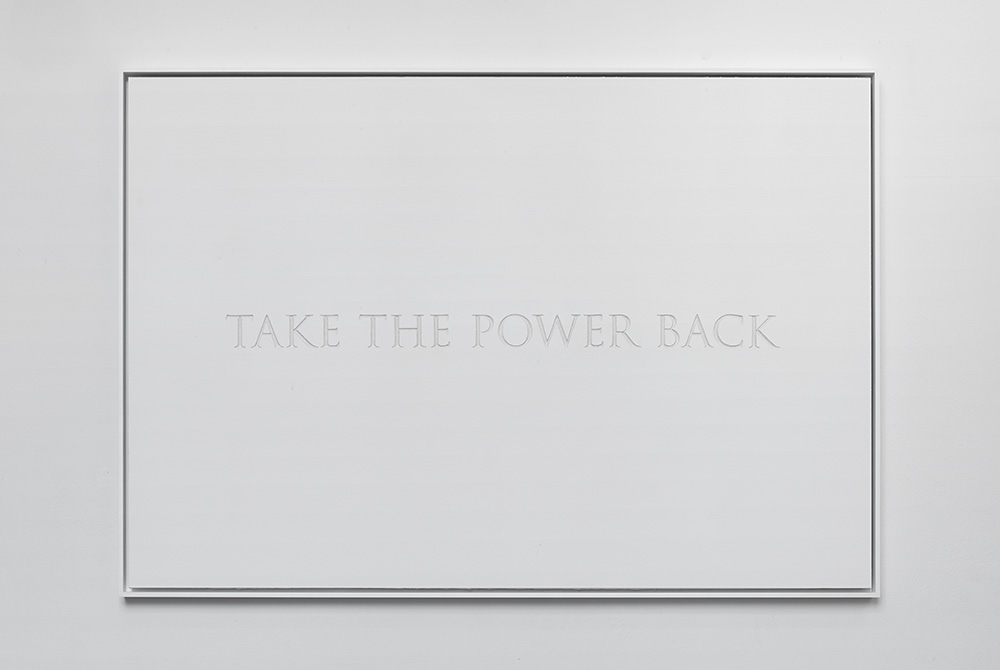 Take the power back. Inschrift in Gipskarton, gerahmt, 2017